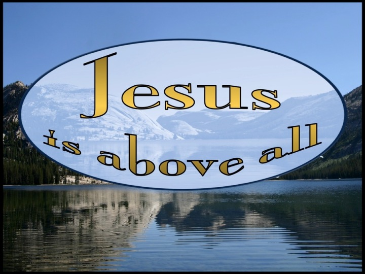 JESUS Is Above ALL